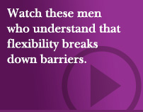 Watch these men who understand that flexibility breaks down barriers.