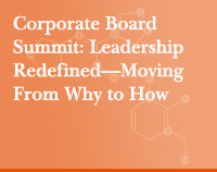 Corporate Board Summit: Leadership Redefined—Moving From Why to How