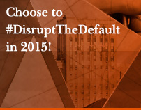 Choose to #DisruptTheDefault in 2015!