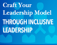 Craft Your Leadership Model Through Inclusive Leadership