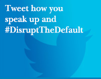 Tweet how you speak up and #DisruptTheDefault