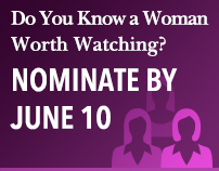 Do You Know a Woman Worth Watching? Nominate by June 10.