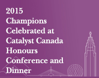 2015 Champions Celebrated at Catalyst Canada Honours Conference and Dinner