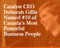 Catalyst CEO Deborah Gillis Named #10 of Canada's Most Powerful Business People