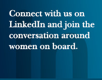 Connect with us on LinkedIn and join the conversation around women on board.