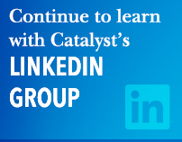 Continue to learn with Catalyst's LinkedIn group