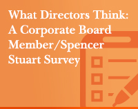 What Directors Think: A Corporate Board Member/Spencer Stuart Survey