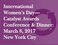 International Women's Day—Catalyst Awards Conference & Dinner: March 8, 2017 New York City