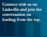 Connect with us on LinkedIn and join the conversation on leading from the top.